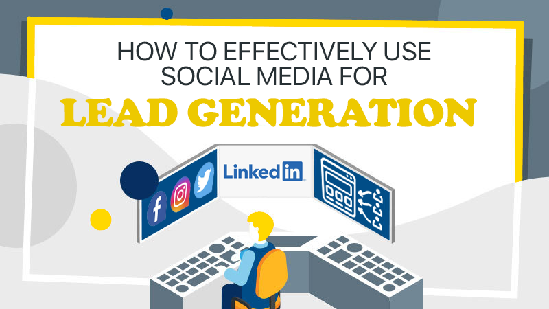 How To Effective Use Social Media For Lead Generation